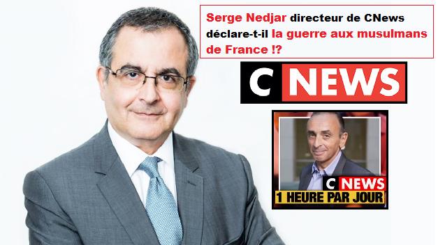 Serge Nedjar de CNews déclare la guerre aux musulmans de France !?