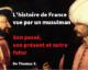 L'histoire de France vue par un musulman | Son passé, son présent et notre futur